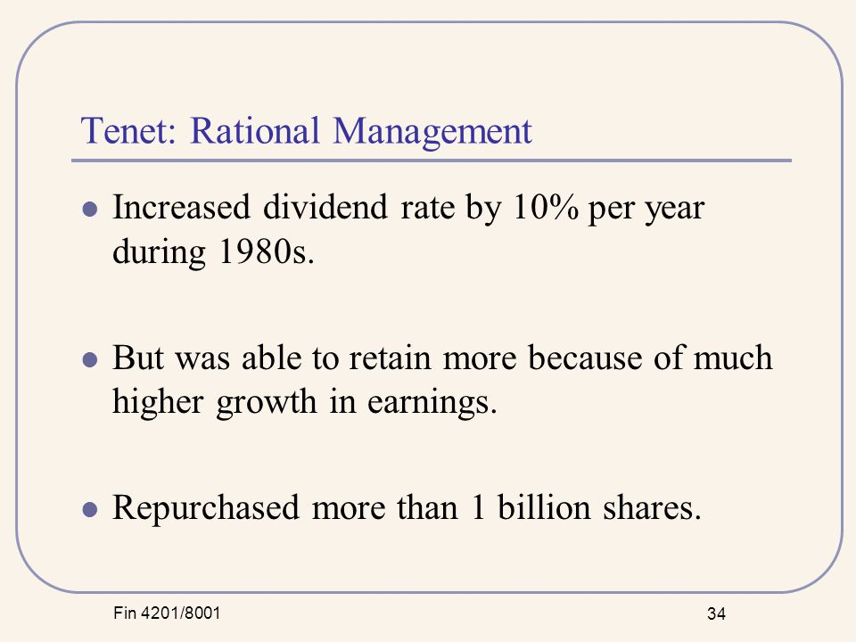Fin 4201/8001 34 Tenet: Rational Management Increased dividend rate by 10% per year during 1980s.