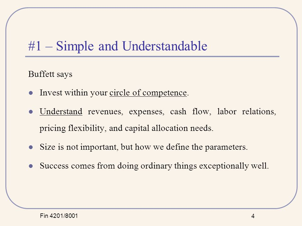 Fin 4201/8001 4 #1 – Simple and Understandable Buffett says Invest within your circle of competence.