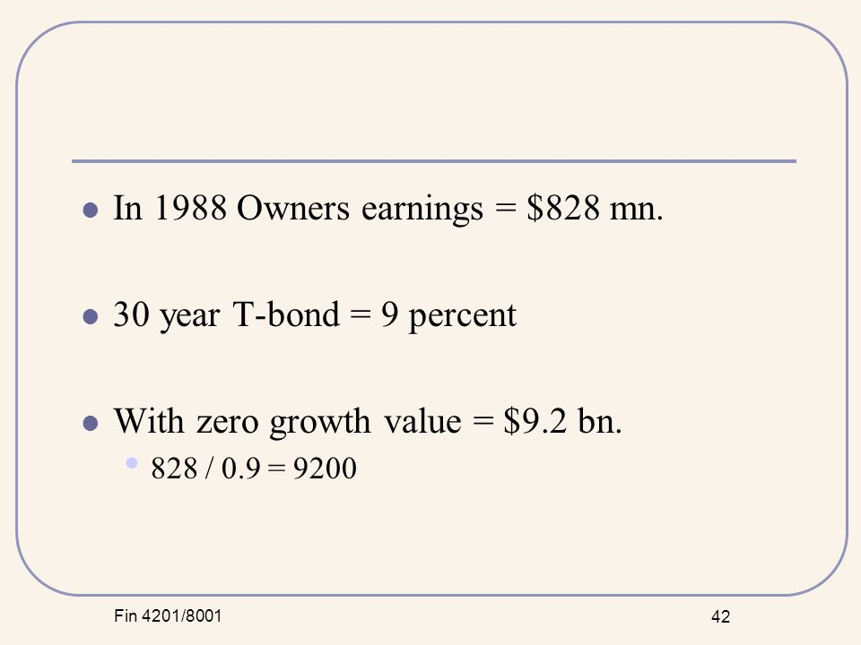 Fin 4201/8001 42 In 1988 Owners earnings = $828 mn.