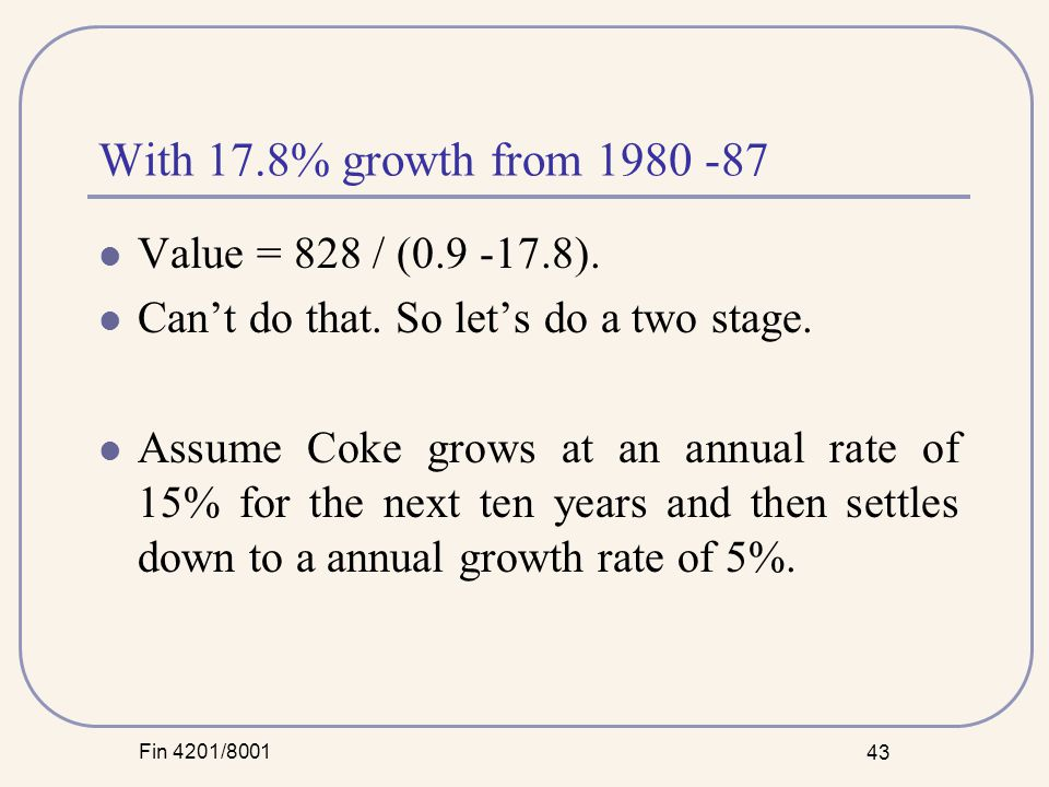 Fin 4201/8001 43 With 17.8% growth from 1980 -87 Value = 828 / (0.9 -17.8).