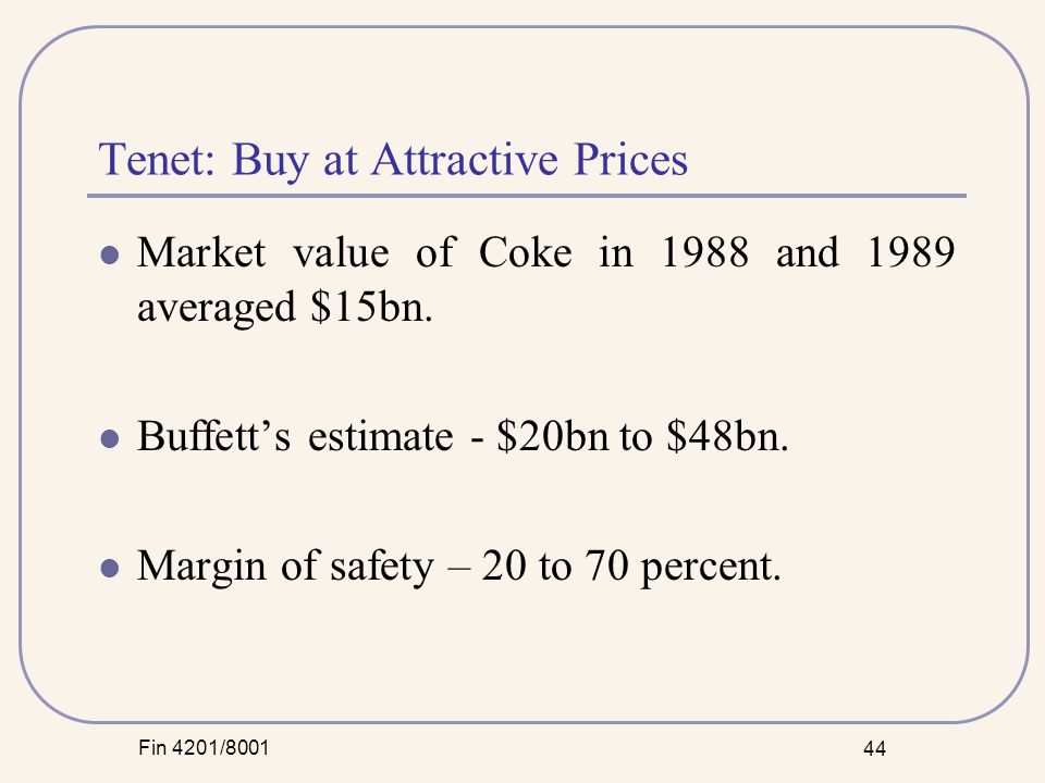 Fin 4201/8001 44 Tenet: Buy at Attractive Prices Market value of Coke in 1988 and 1989 averaged $15bn.