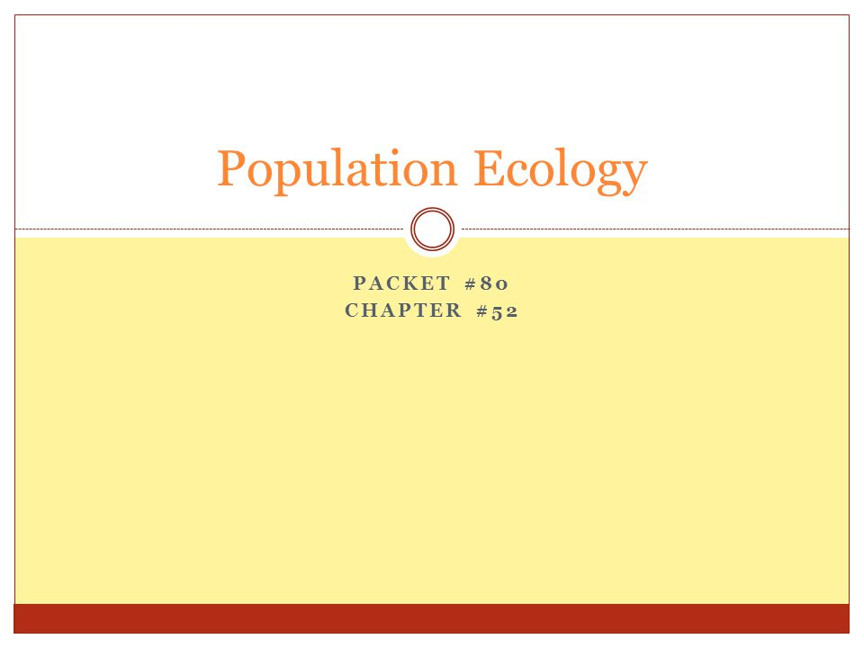 PACKET #80 CHAPTER #52 Population Ecology
