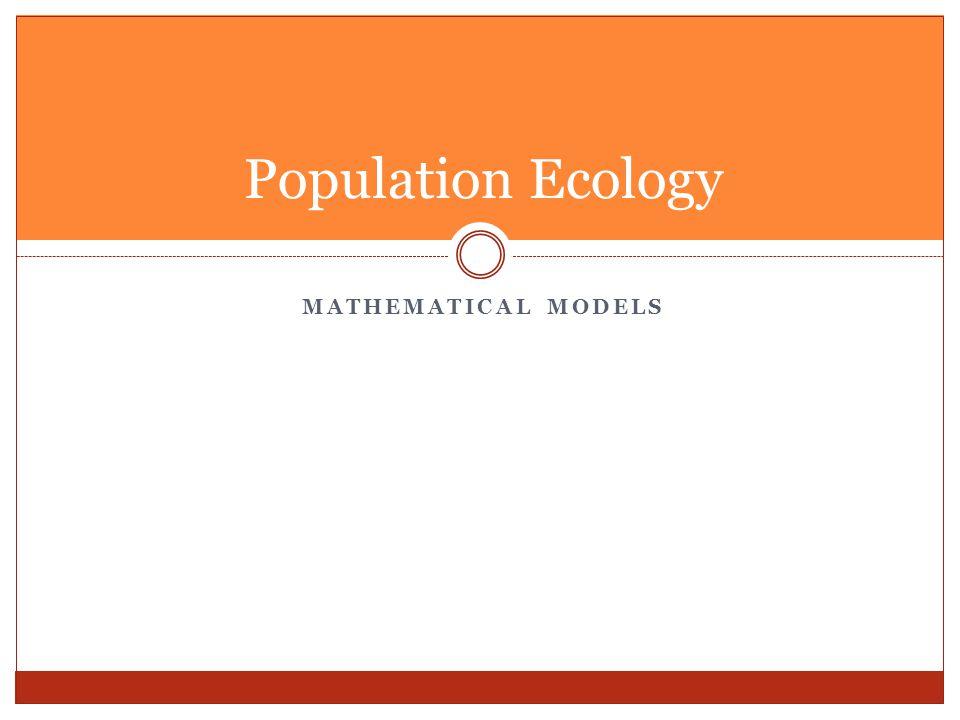 MATHEMATICAL MODELS Population Ecology