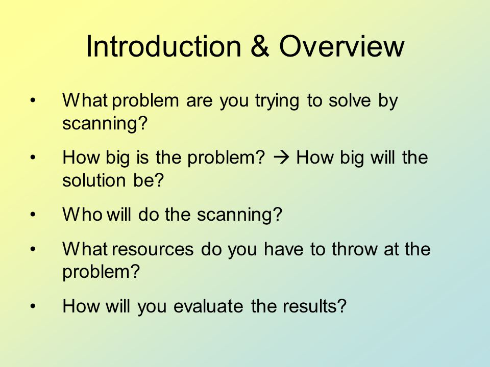 Introduction & Overview What problem are you trying to solve by scanning.
