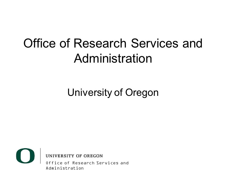 Office of Research Services and Administration University of Oregon