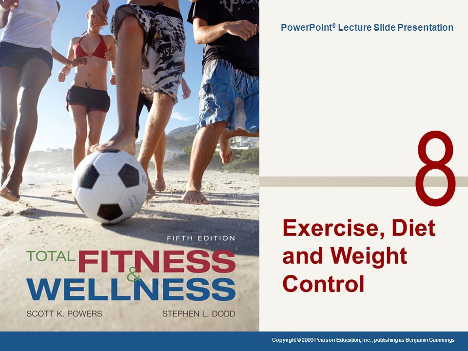Exercise, Diet and Weight Control PowerPoint ® Lecture Slide Presentation Copyright © 2009 Pearson Education, Inc., publishing as Benjamin Cummings. 8