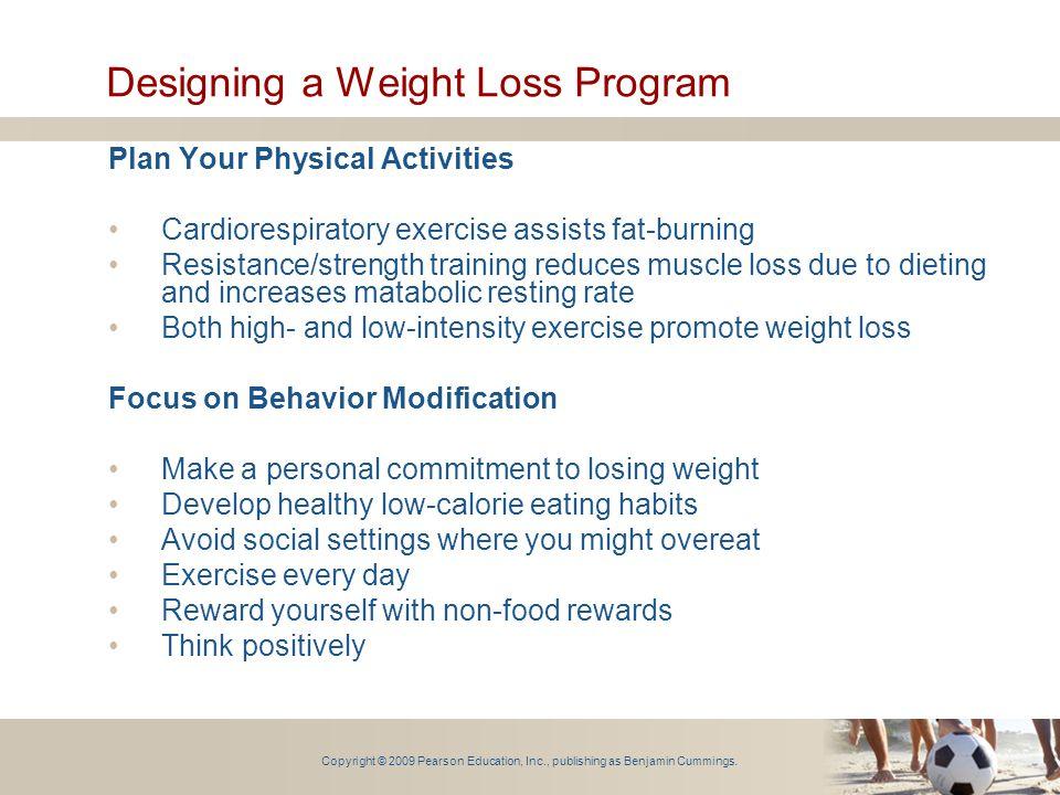 Copyright © 2009 Pearson Education, Inc., publishing as Benjamin Cummings. Designing a Weight Loss Program Plan Your Physical Activities Cardiorespira