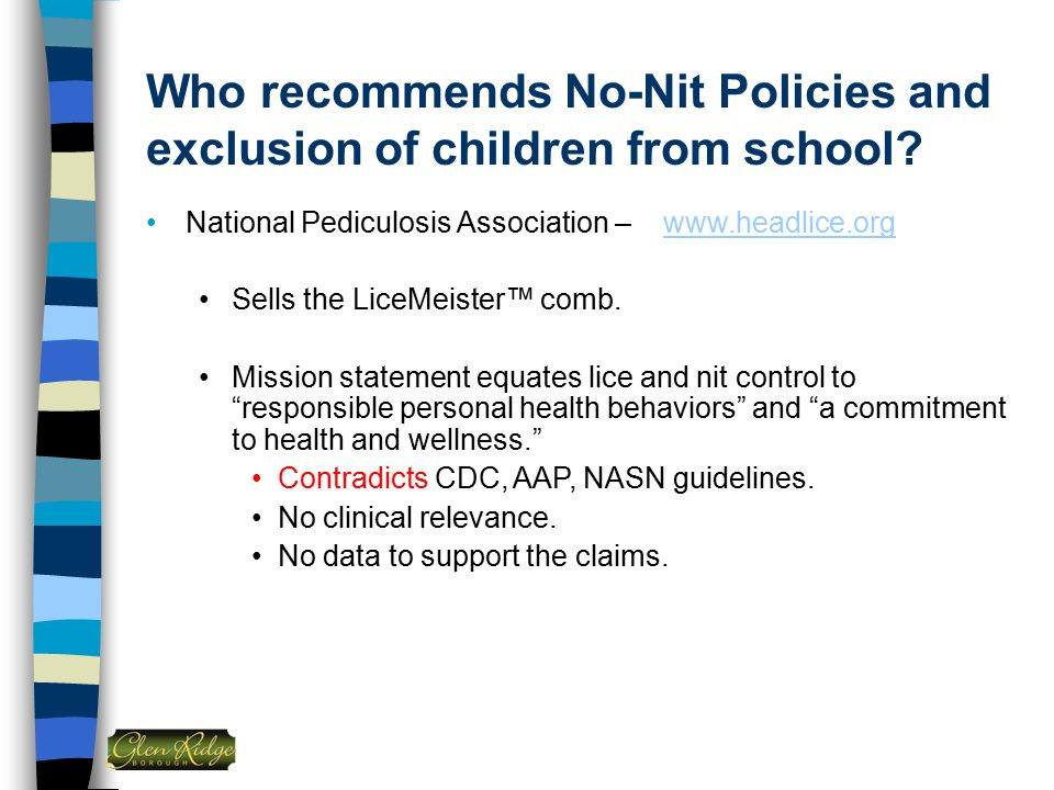 Who recommends No-Nit Policies and exclusion of children from school? National Pediculosis Association – www.headlice.orgwww.headlice.org Sells the Li