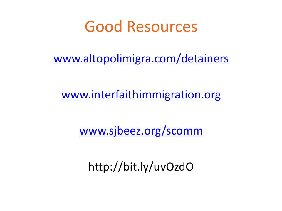 Good Resources www.altopolimigra.com/detainers www.interfaithimmigration.org www.sjbeez.org/scomm http://bit.ly/uvOzdO