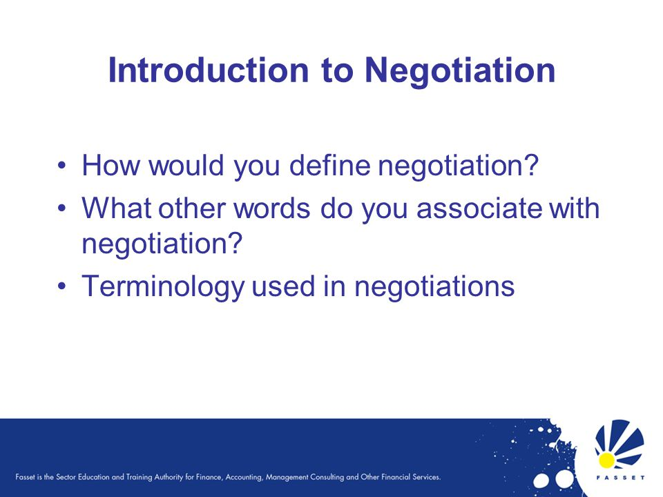 How would you define negotiation? What other words do you associate with negotiation? Terminology used in negotiations
