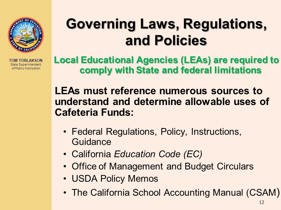 TOM TORLAKSON State Superintendent of Public Instruction Governing Laws, Regulations, and Policies Local Educational Agencies (LEAs) are required to c