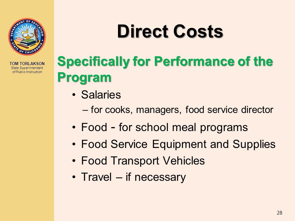 TOM TORLAKSON State Superintendent of Public Instruction Direct Costs Specifically for Performance of the Program Salaries – for cooks, managers, food