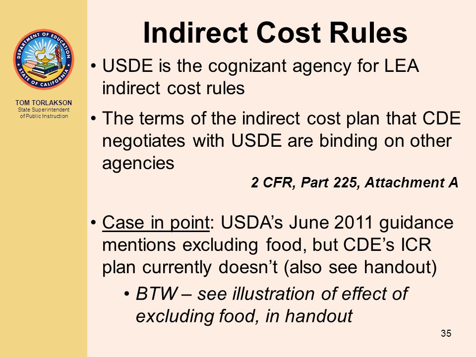 TOM TORLAKSON State Superintendent of Public Instruction Indirect Cost Rules 35 USDE is the cognizant agency for LEA indirect cost rules The terms of