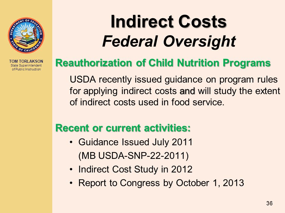 TOM TORLAKSON State Superintendent of Public Instruction Indirect Costs Indirect Costs Federal Oversight Reauthorization of Child Nutrition Programs a