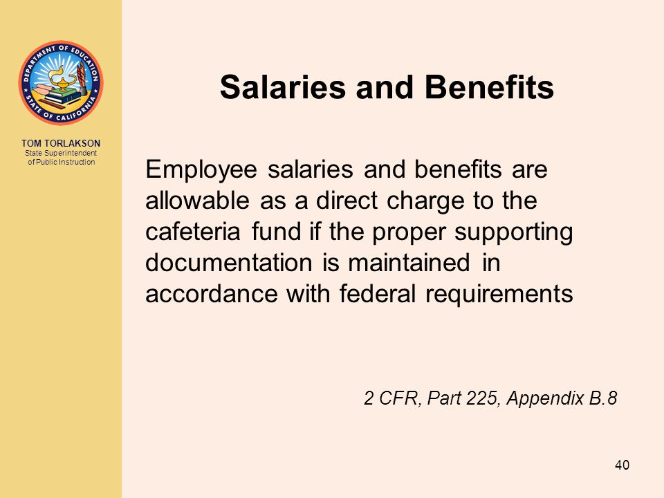TOM TORLAKSON State Superintendent of Public Instruction Salaries and Benefits Employee salaries and benefits are allowable as a direct charge to the
