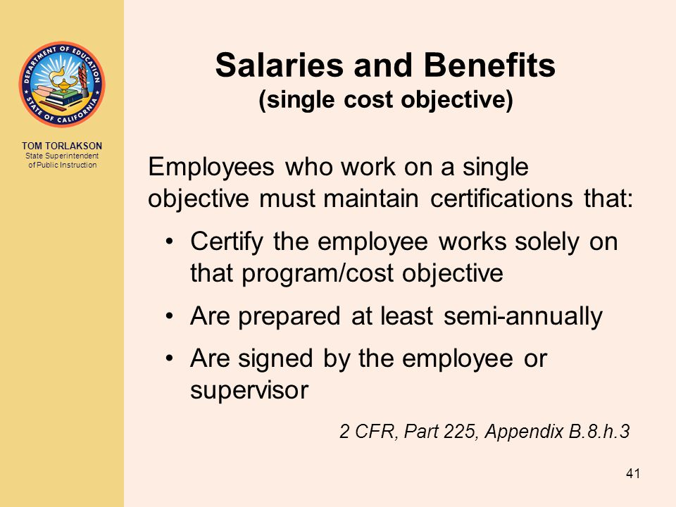 TOM TORLAKSON State Superintendent of Public Instruction Salaries and Benefits (single cost objective) Employees who work on a single objective must m