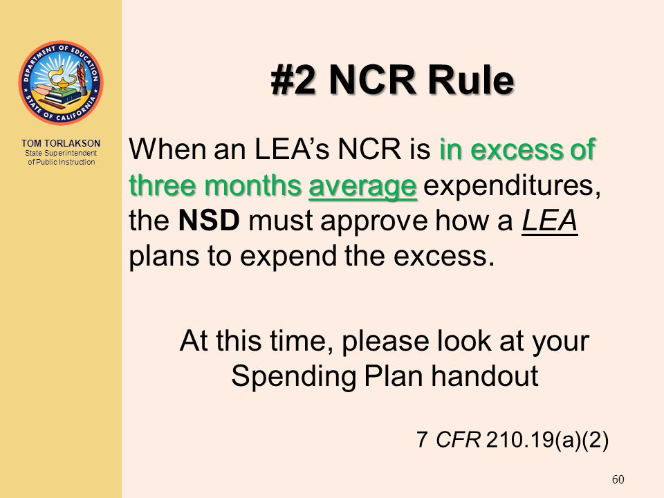 TOM TORLAKSON State Superintendent of Public Instruction #2 NCR Rule 60 in excess of three months average When an LEA's NCR is in excess of three mont
