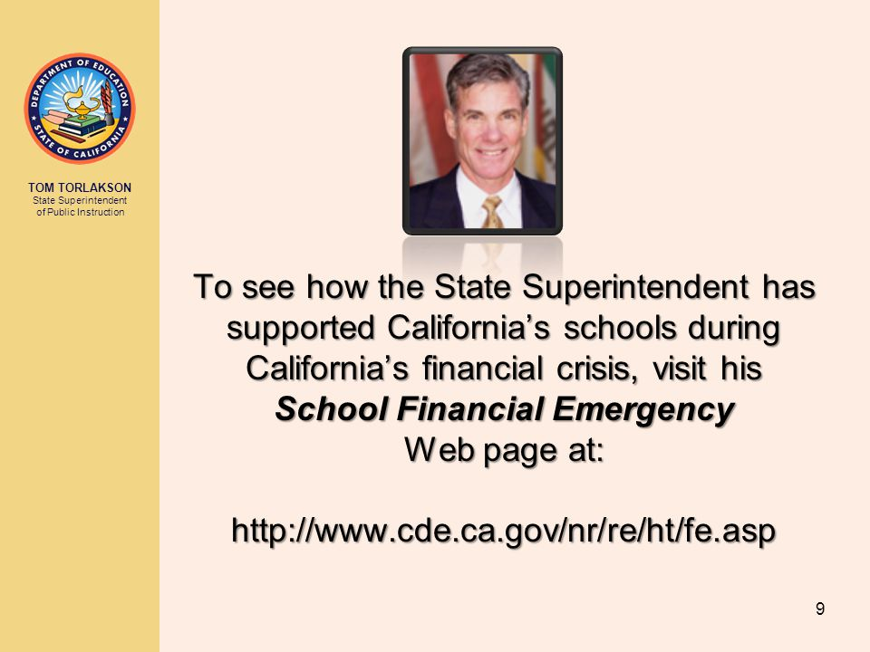 TOM TORLAKSON State Superintendent of Public Instruction To see how the State Superintendent has supported California's schools during California's fi