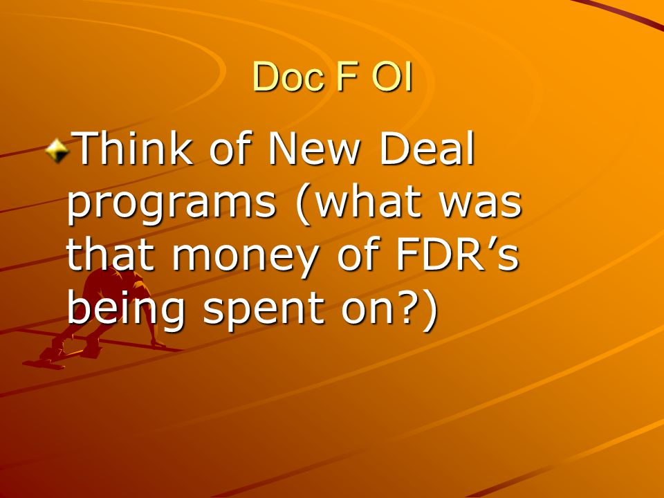 Doc F OI Think of New Deal programs (what was that money of FDR's being spent on?)