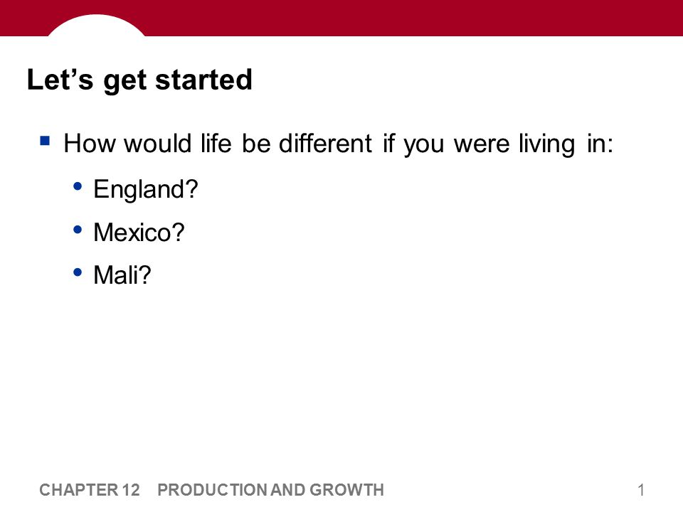 1 CHAPTER 12 PRODUCTION AND GROWTH Let's get started  How would life be different if you were living in: England.