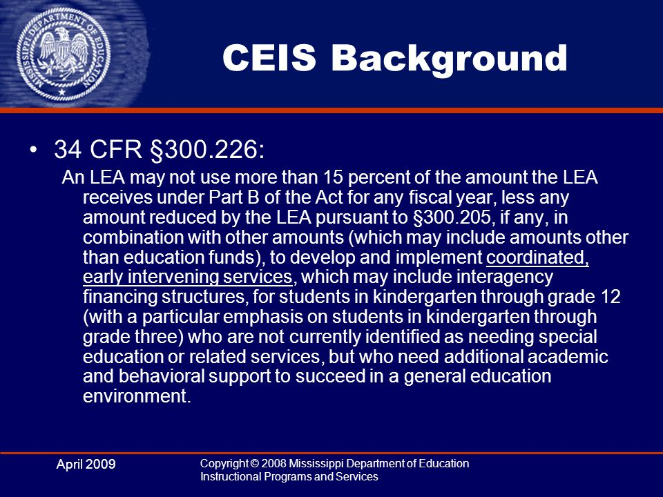 April 2009 Copyright © 2008 Mississippi Department of Education Instructional Programs and Services Why CEIS.