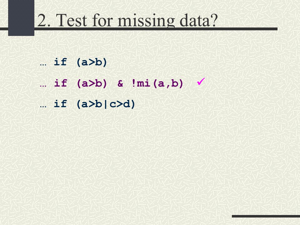 2. Test for missing data … if (a>b) … if (a>b) & !mi(a,b) … if (a>b|c>d)