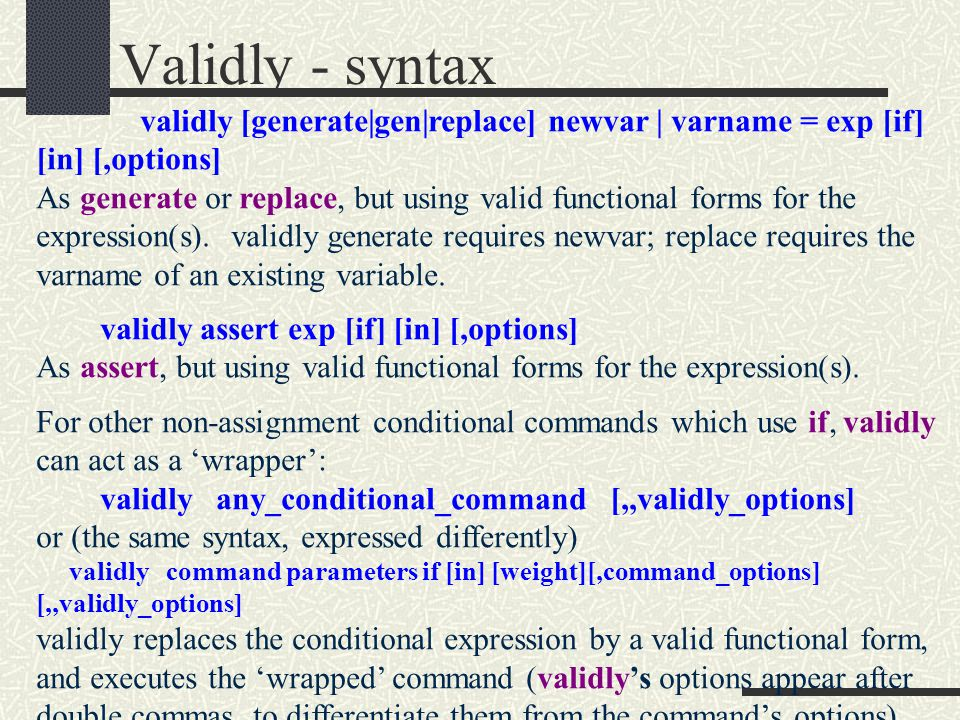 Validly - syntax validly [generate|gen|replace] newvar | varname = exp [if] [in] [,options] As generate or replace, but using valid functional forms for the expression(s).