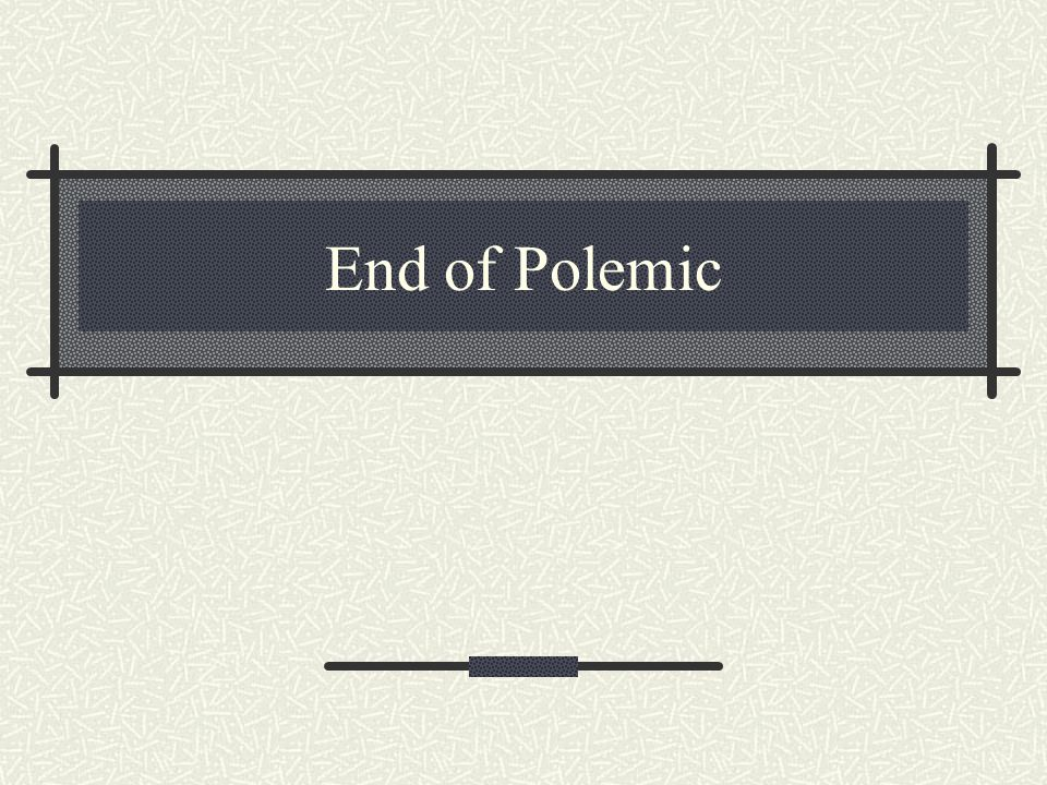 End of Polemic