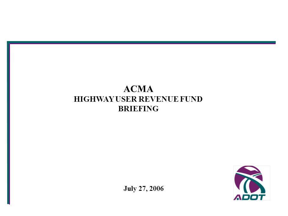 ACMA HIGHWAY USER REVENUE FUND BRIEFING July 27, 2006