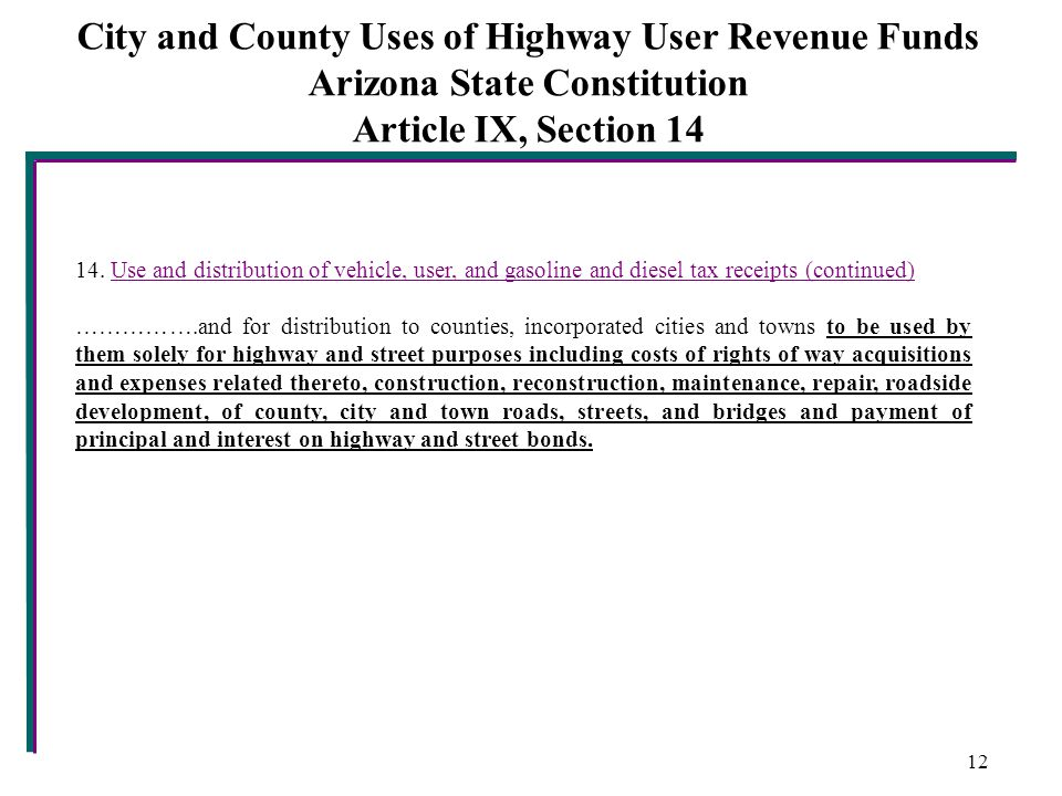 City and County Uses of Highway User Revenue Funds Arizona State Constitution Article IX, Section 14 14.