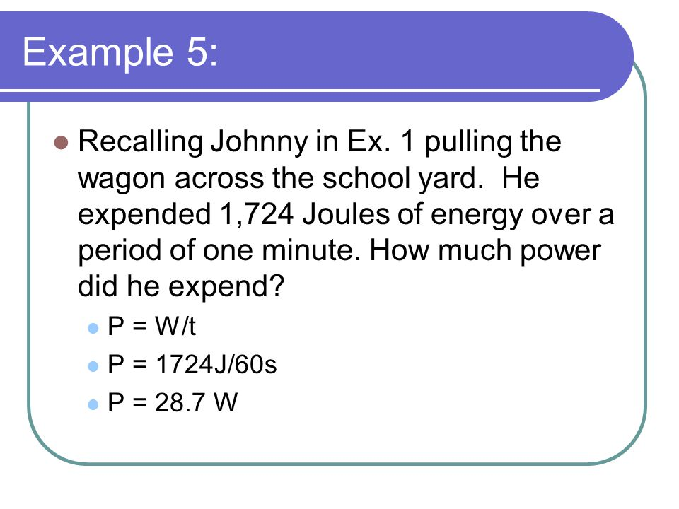 Example 5: Recalling Johnny in Ex. 1 pulling the wagon across the school yard.