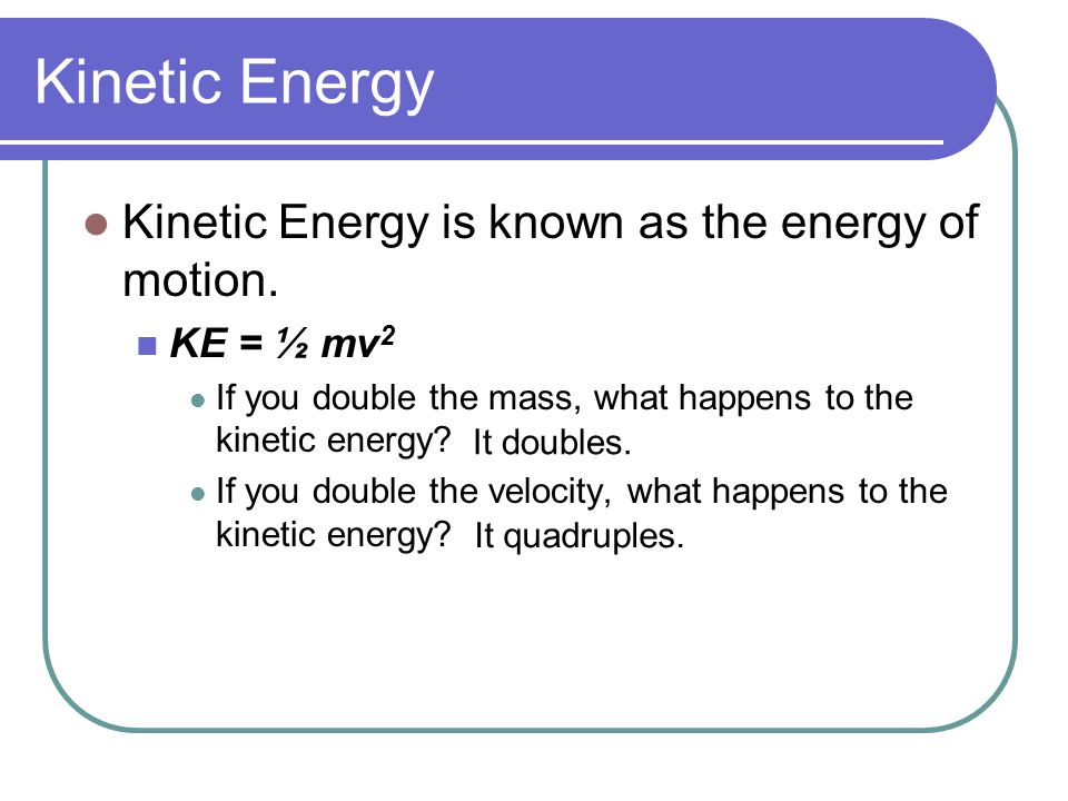 Kinetic Energy Kinetic Energy is known as the energy of motion.