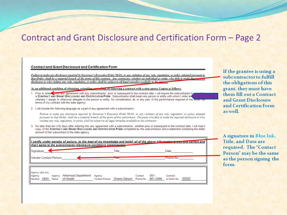 Contract and Grant Disclosure and Certification Form – Page 2 If the grantee is using a subcontractor to fulfill the obligations of this grant, they must have them fill out a Contract and Grant Disclosure and Certification Form as well.