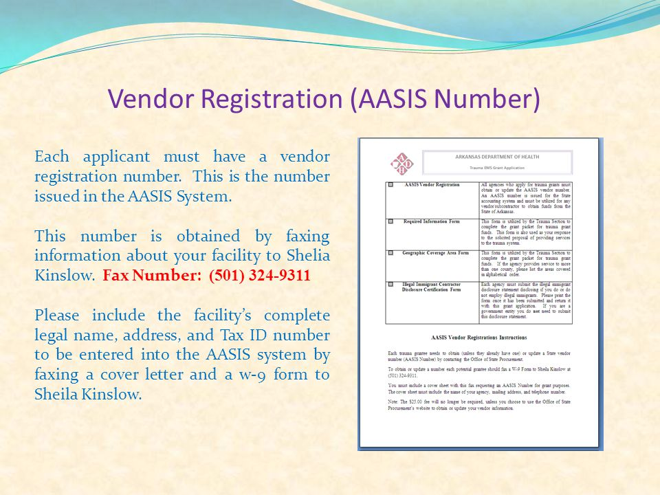 Vendor Registration (AASIS Number) Each applicant must have a vendor registration number. This is the number issued in the AASIS System. This number i