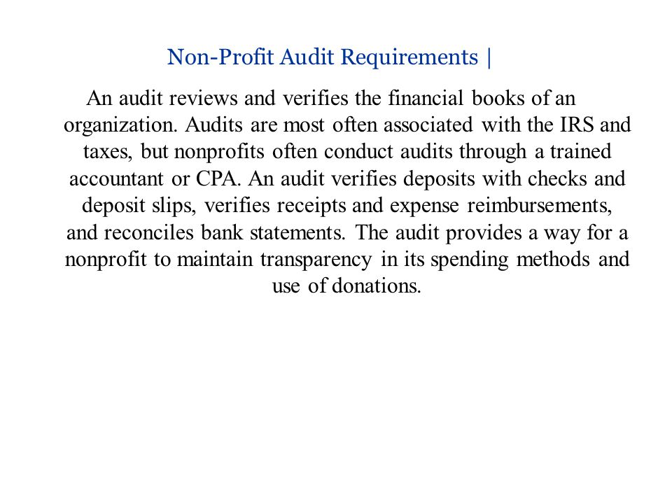 Non-Profit Audit Requirements | An audit reviews and verifies the financial books of an organization.