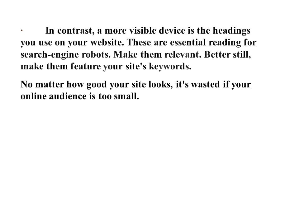· In contrast, a more visible device is the headings you use on your website.
