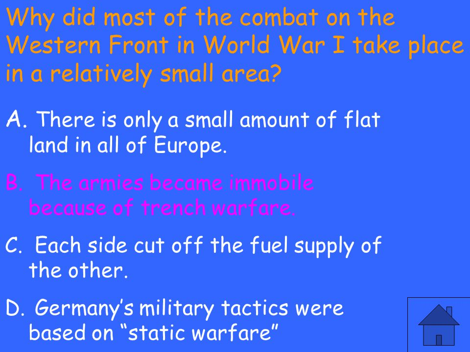 Why did most of the combat on the Western Front in World War I take place in a relatively small area? A. There is only a small amount of flat land in