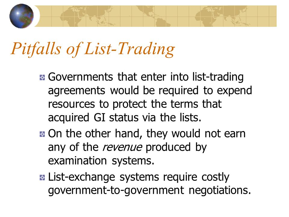 Pitfalls of List-Trading Governments that enter into list-trading agreements would be required to expend resources to protect the terms that acquired GI status via the lists.