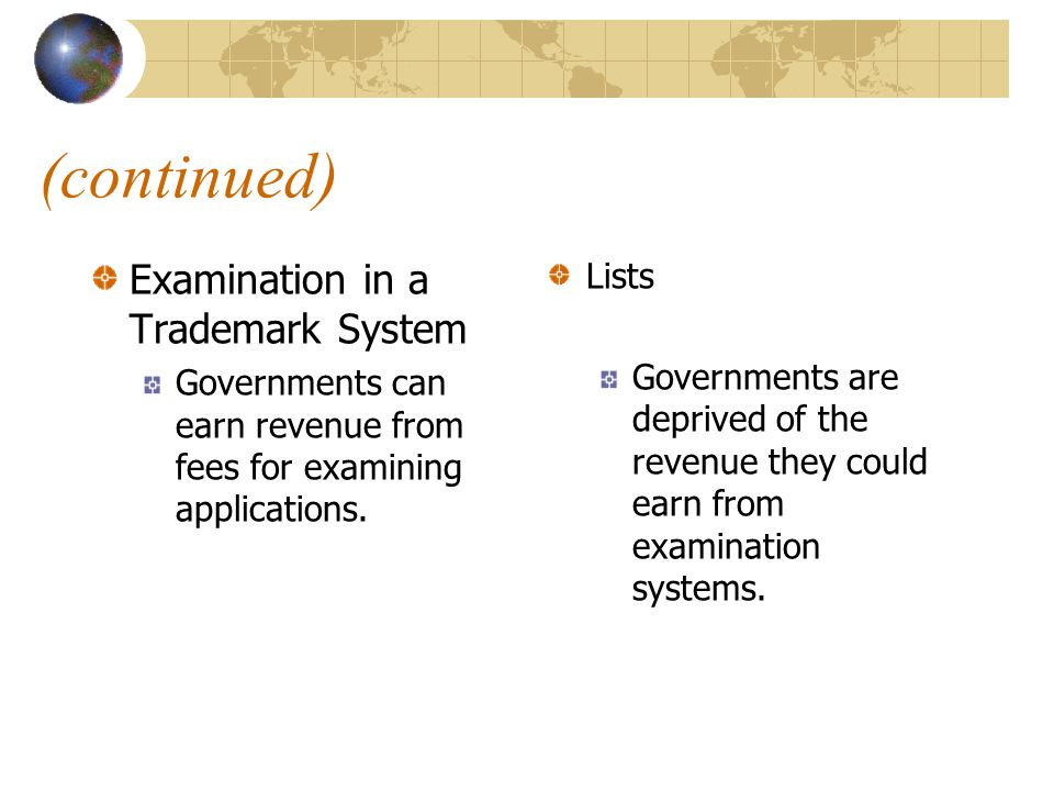 (continued) Examination in a Trademark System Governments can earn revenue from fees for examining applications.