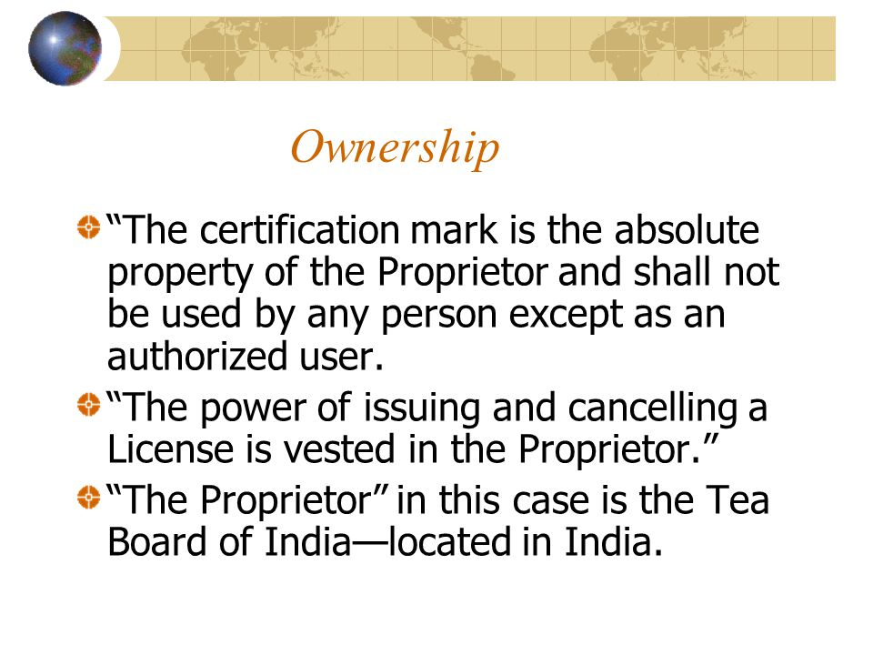 Ownership The certification mark is the absolute property of the Proprietor and shall not be used by any person except as an authorized user.