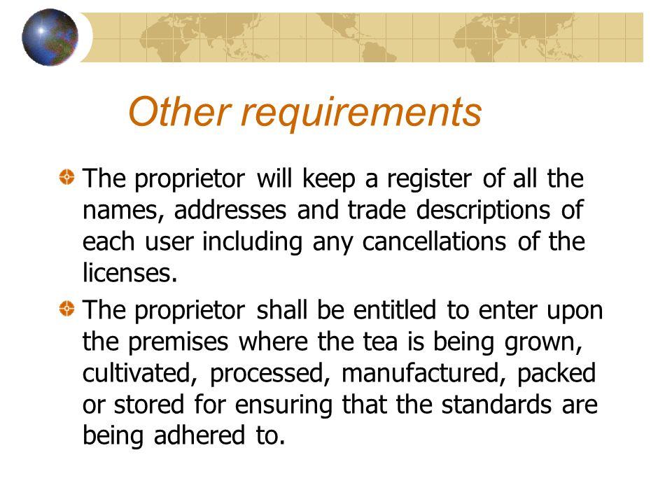 Other requirements The proprietor will keep a register of all the names, addresses and trade descriptions of each user including any cancellations of the licenses.