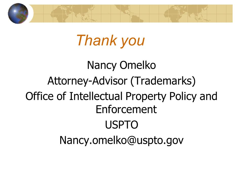 Thank you Nancy Omelko Attorney-Advisor (Trademarks) Office of Intellectual Property Policy and Enforcement USPTO Nancy.omelko@uspto.gov
