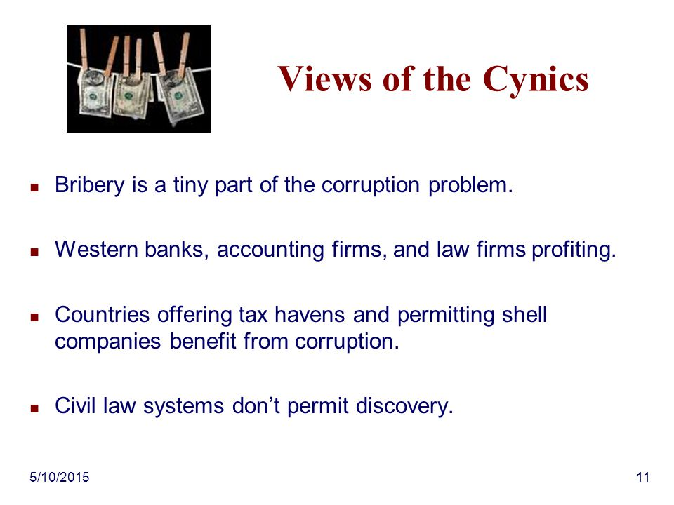 5/10/201511 Views of the Cynics Bribery is a tiny part of the corruption problem. Western banks, accounting firms, and law firms profiting. Countries