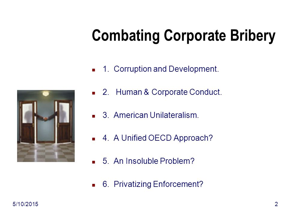 5/10/20152 Combating Corporate Bribery 1. Corruption and Development.