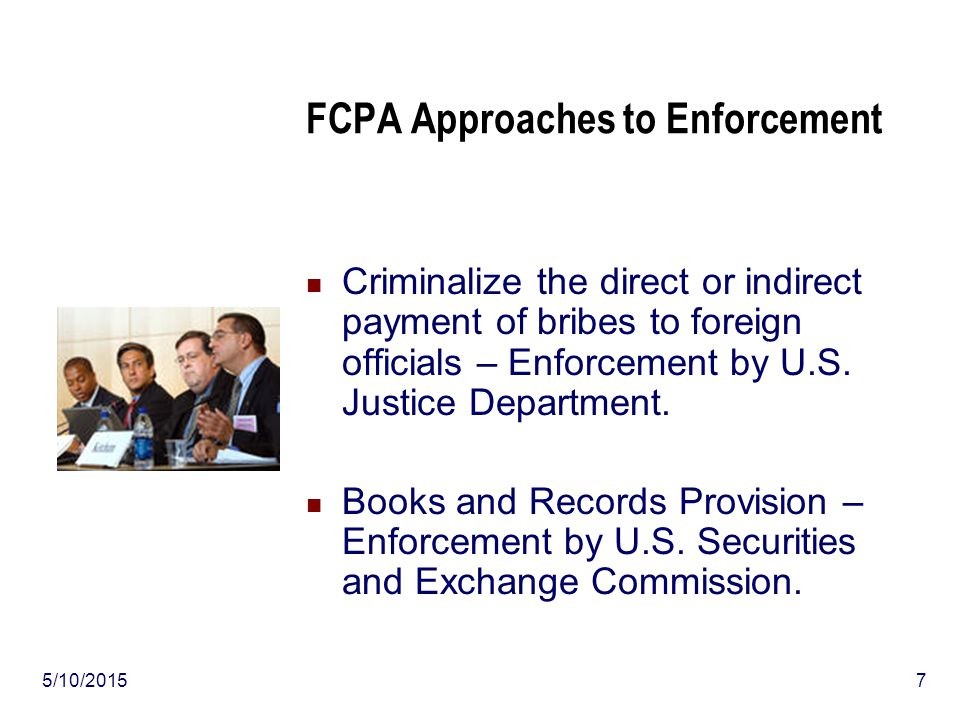 5/10/20158 Episodic FCPA Enforcement Low priority: personnel and resources are not extensive.