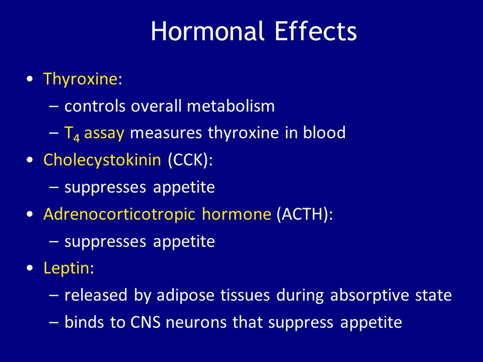 Hormonal Effects Thyroxine: –controls overall metabolism –T 4 assay measures thyroxine in blood Cholecystokinin (CCK): –suppresses appetite Adrenocort