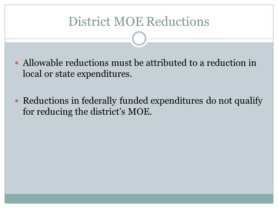 50% Rule If a district receives an increase in IDEA Section 611 funds from one fiscal year to the next;  The district may reduce its MOE by ½ of the increased amount.
