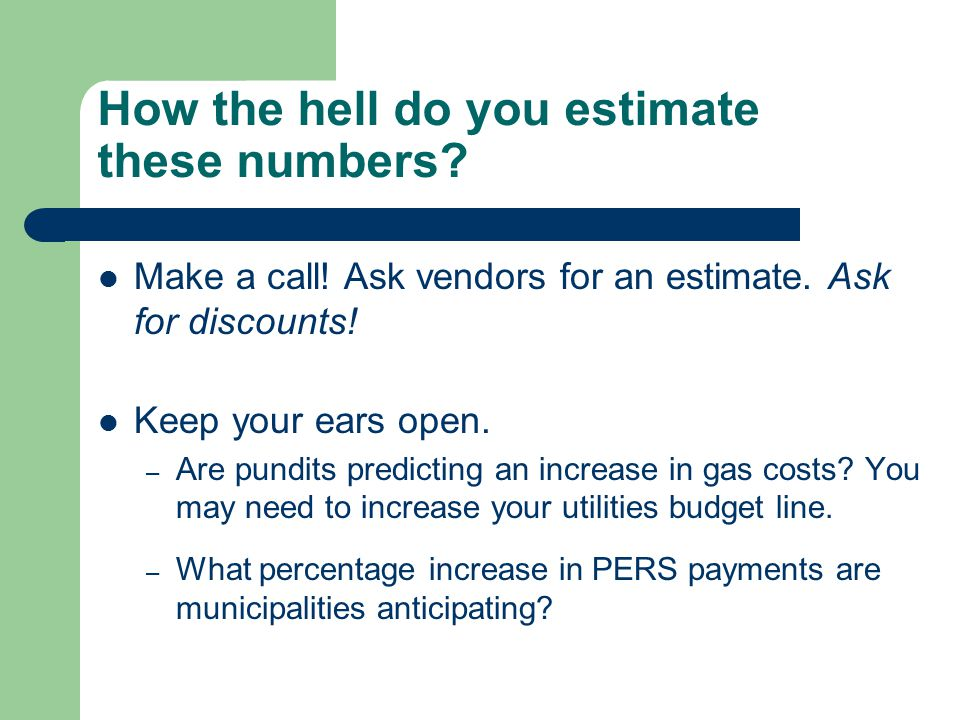 How the hell do you estimate these numbers? Make a call! Ask vendors for an estimate. Ask for discounts! Keep your ears open. – Are pundits predicting