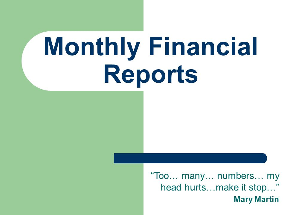 """Monthly Financial Reports """"Too… many… numbers… my head hurts…make it stop…"""" Mary Martin"""