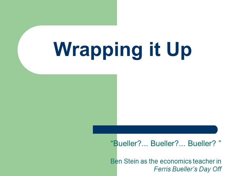 Wrapping it Up Bueller ... Bueller ... Bueller.